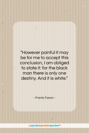 """Frantz Fanon quote: """"However painful it may be for me…""""- at QuotesQuotesQuotes.com"""