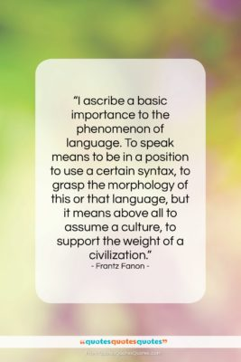 "Frantz Fanon quote: ""I ascribe a basic importance to the…""- at QuotesQuotesQuotes.com"