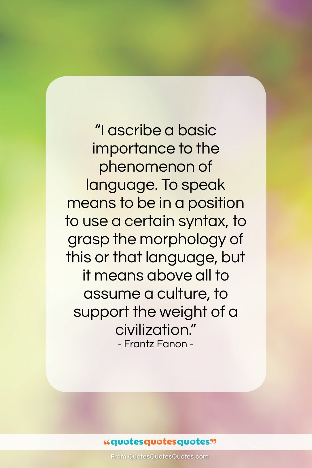 """Frantz Fanon quote: """"I ascribe a basic importance to the…""""- at QuotesQuotesQuotes.com"""
