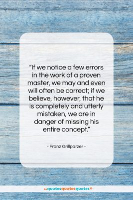 """Franz Grillparzer quote: """"If we notice a few errors in…""""- at QuotesQuotesQuotes.com"""