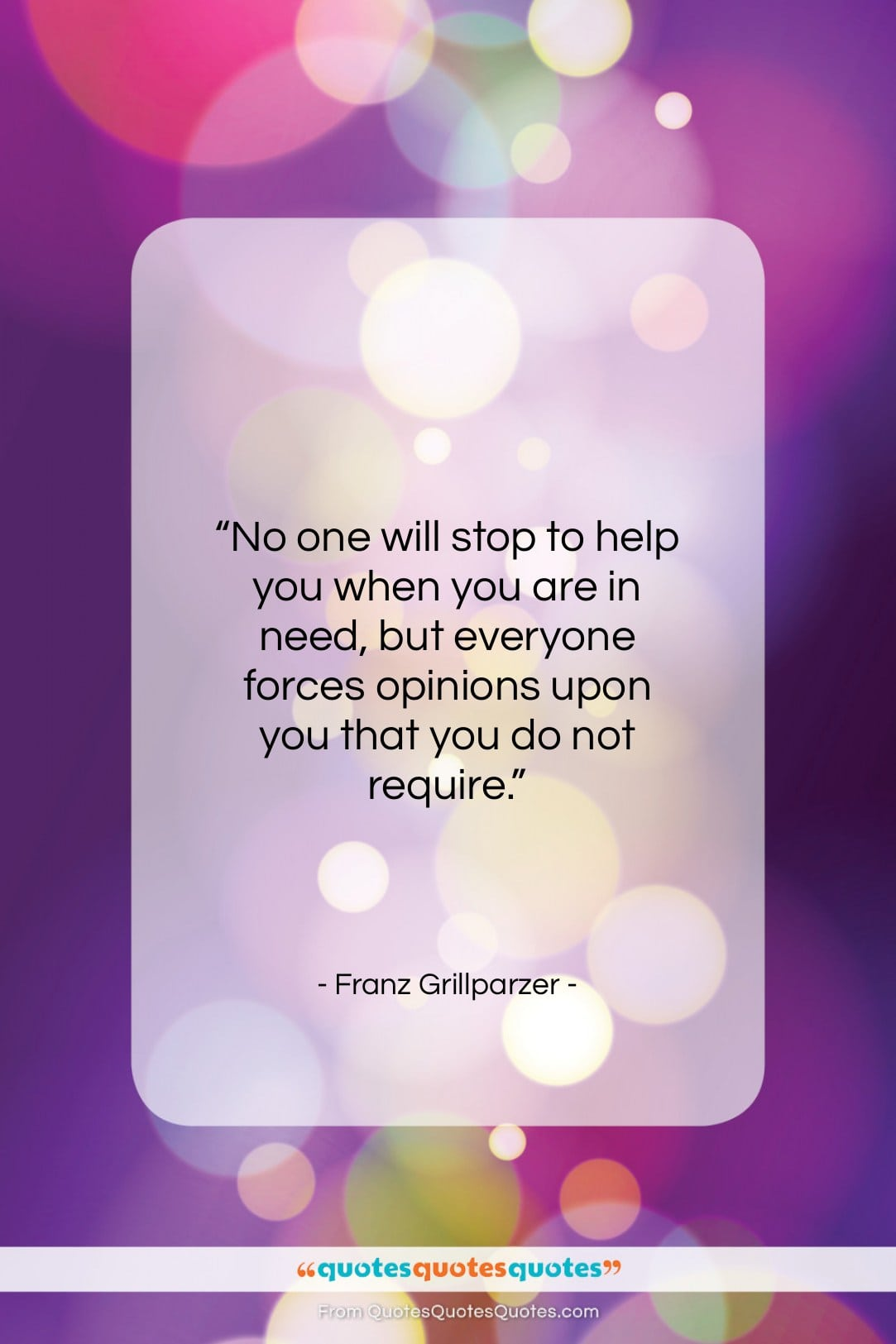 """Franz Grillparzer quote: """"No one will stop to help you…""""- at QuotesQuotesQuotes.com"""