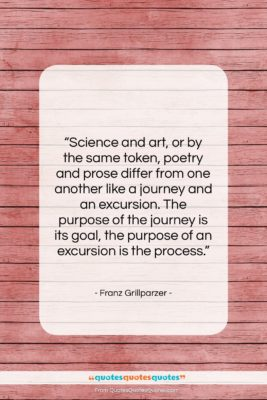 """Franz Grillparzer quote: """"Science and art, or by the same…""""- at QuotesQuotesQuotes.com"""