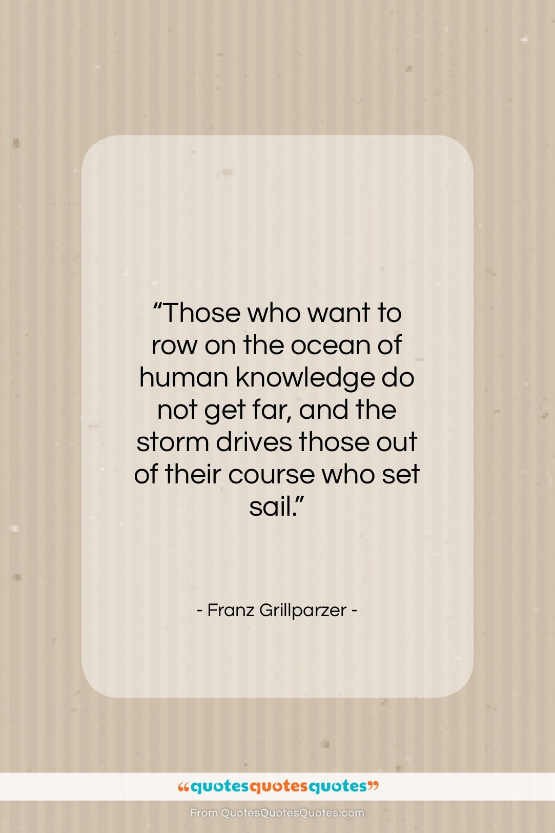 """Franz Grillparzer quote: """"Those who want to row on the…""""- at QuotesQuotesQuotes.com"""