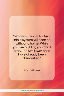 "Franz Grillparzer quote: ""Whoever places his trust into a system…""- at QuotesQuotesQuotes.com"