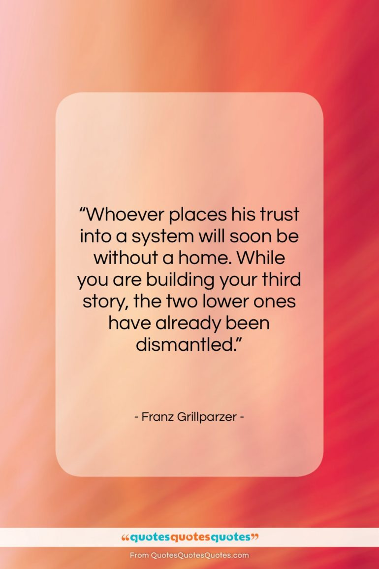 """Franz Grillparzer quote: """"Whoever places his trust into a system…""""- at QuotesQuotesQuotes.com"""
