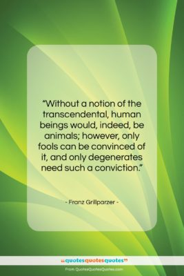 """Franz Grillparzer quote: """"Without a notion of the transcendental, human…""""- at QuotesQuotesQuotes.com"""