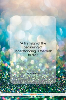 """Franz Kafka quote: """"A first sign of the beginning of…""""- at QuotesQuotesQuotes.com"""