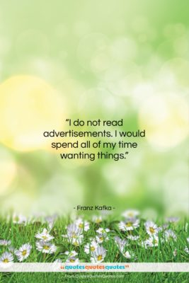 """Franz Kafka quote: """"I do not read advertisements. I would…""""- at QuotesQuotesQuotes.com"""