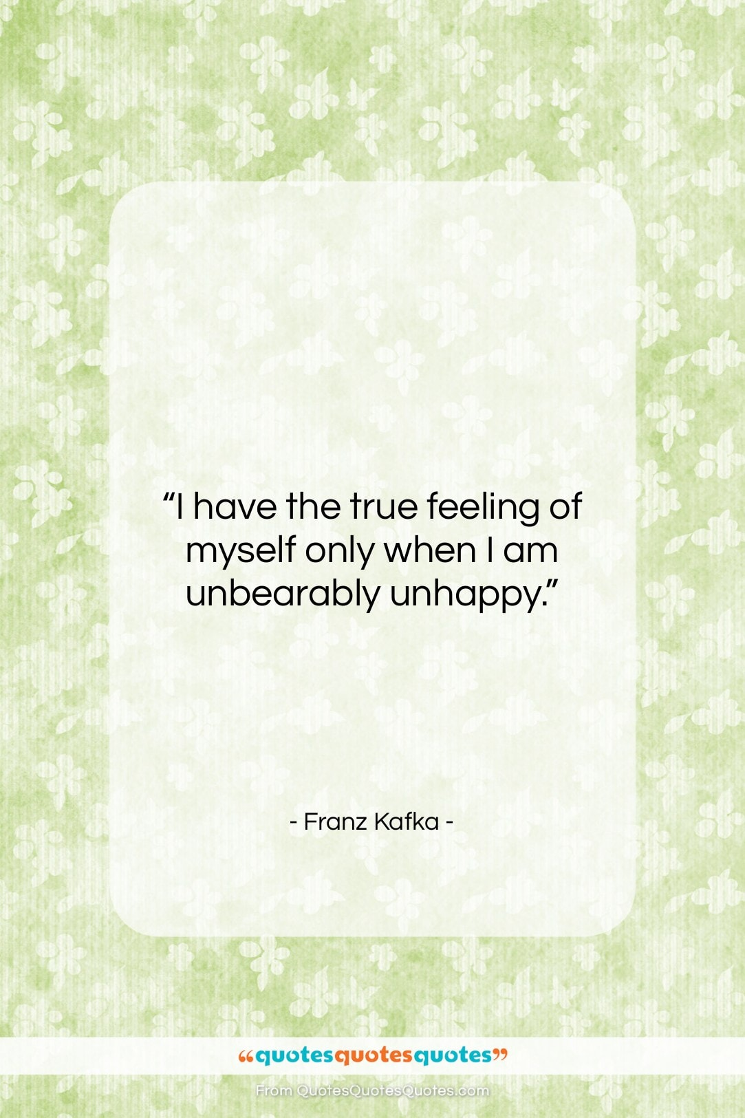 """Franz Kafka quote: """"I have the true feeling of myself…""""- at QuotesQuotesQuotes.com"""