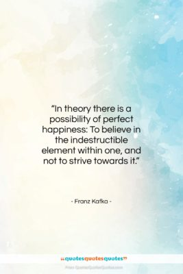 "Franz Kafka quote: ""In theory there is a possibility of…""- at QuotesQuotesQuotes.com"