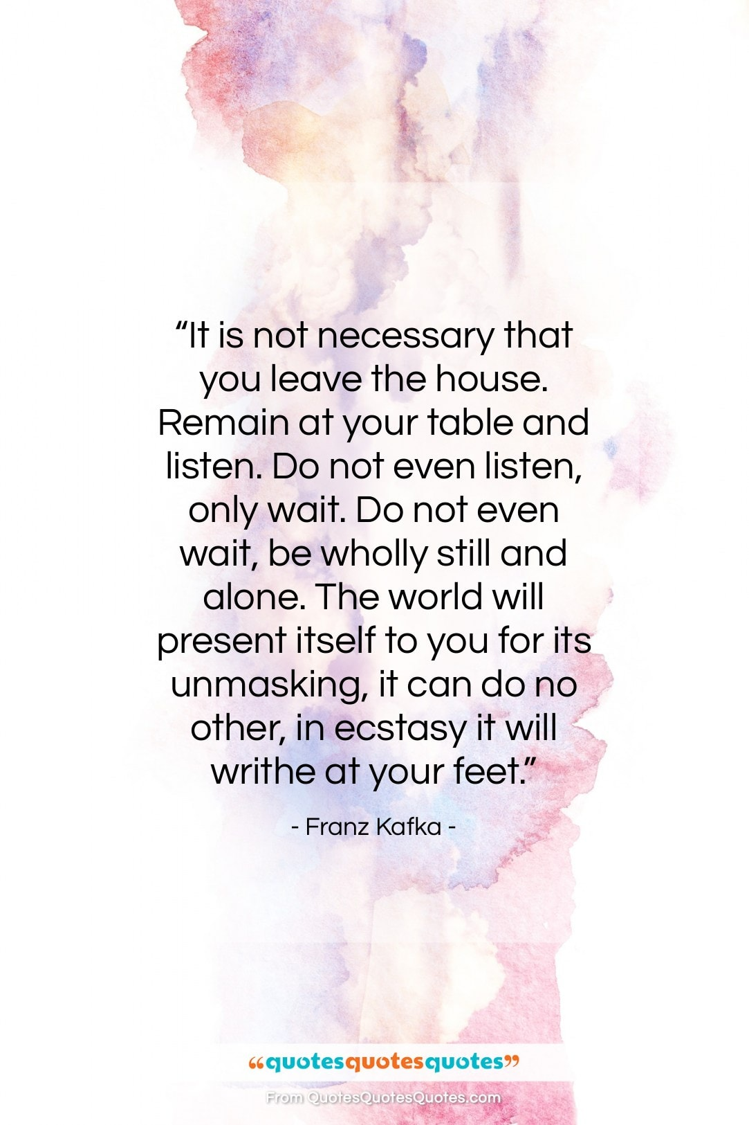 """Franz Kafka quote: """"It is not necessary that you leave…""""- at QuotesQuotesQuotes.com"""