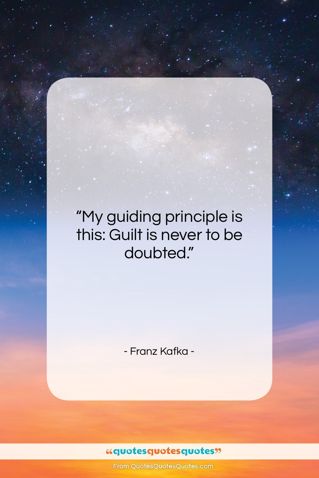 """Franz Kafka quote: """"My guiding principle is this: Guilt is…""""- at QuotesQuotesQuotes.com"""