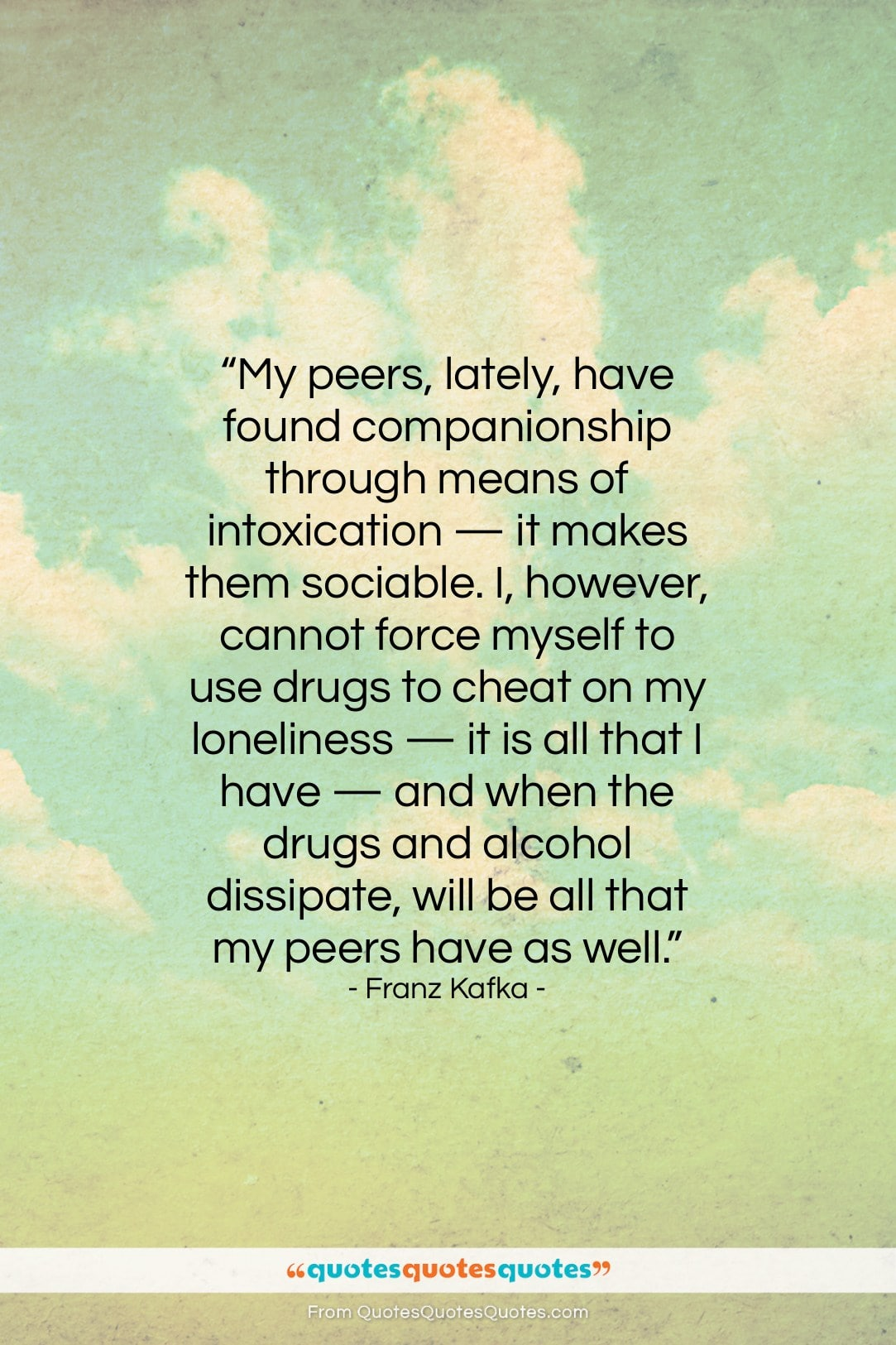 """Franz Kafka quote: """"My peers, lately, have found companionship through…""""- at QuotesQuotesQuotes.com"""