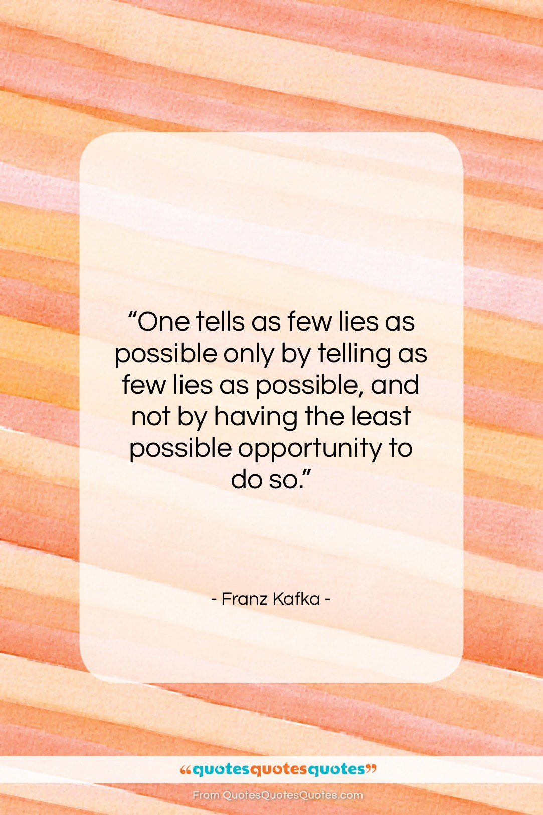 "Franz Kafka quote: ""One tells as few lies as possible…""- at QuotesQuotesQuotes.com"