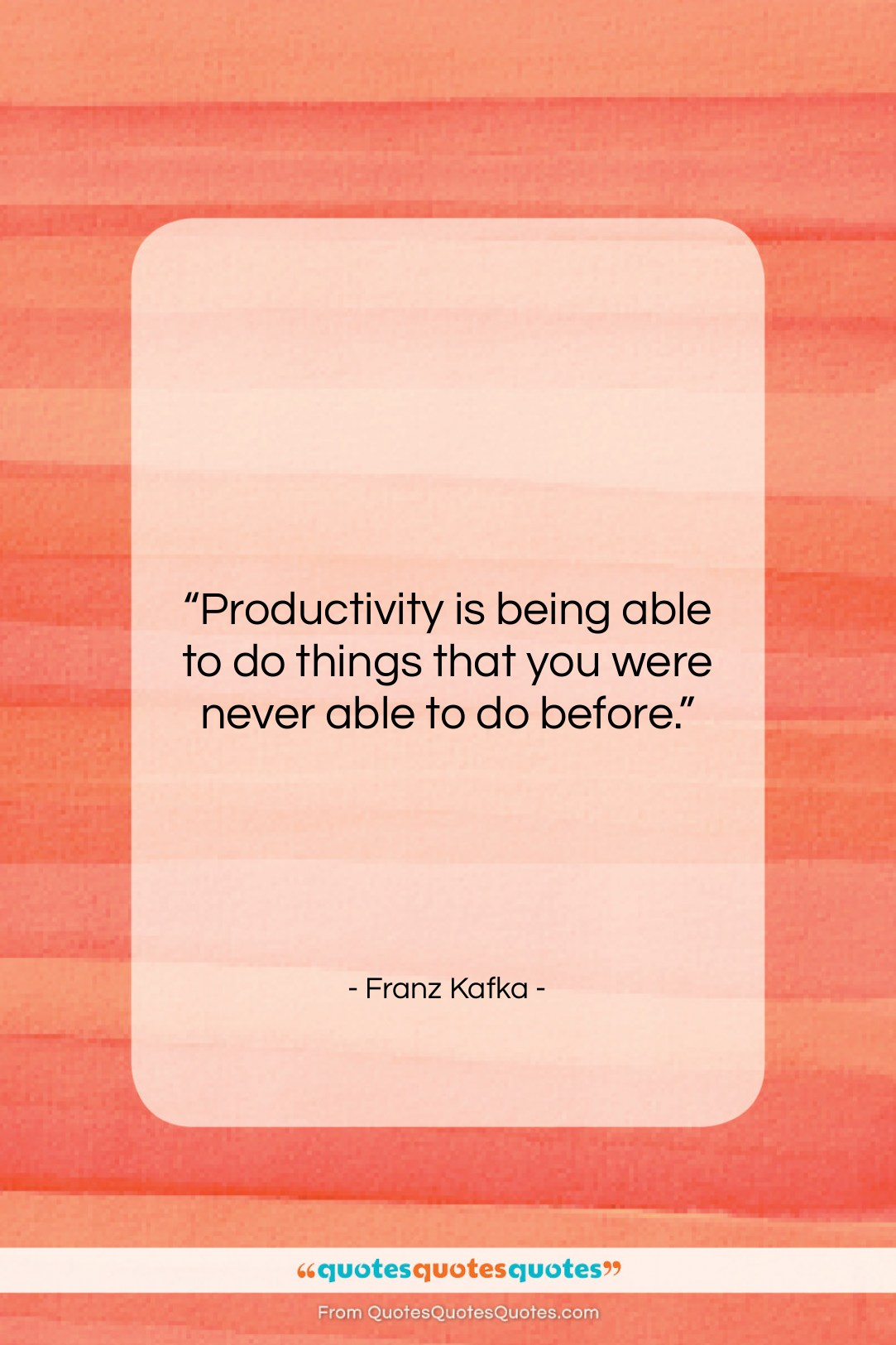 """Franz Kafka quote: """"Productivity is being able to do things…""""- at QuotesQuotesQuotes.com"""