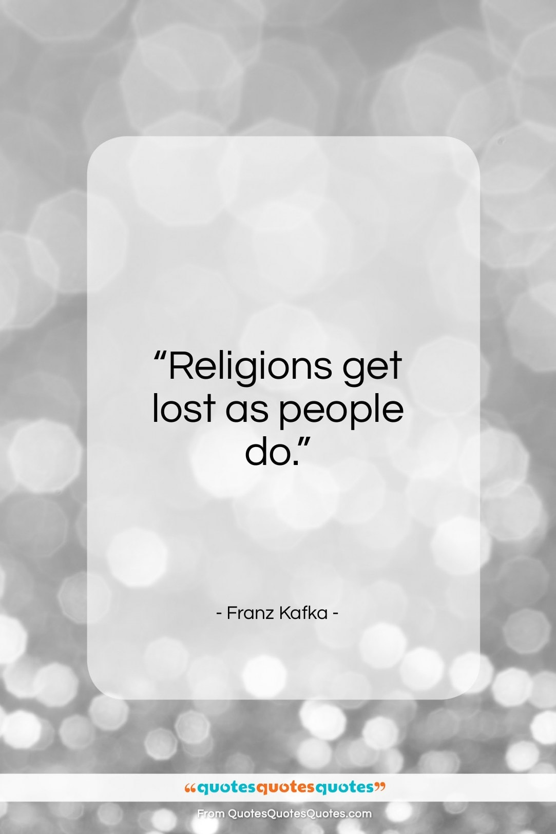 """Franz Kafka quote: """"Religions get lost as people do…""""- at QuotesQuotesQuotes.com"""