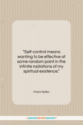 """Franz Kafka quote: """"Self-control means wanting to be effective at…""""- at QuotesQuotesQuotes.com"""