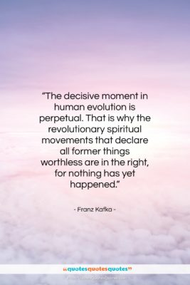 "Franz Kafka quote: ""The decisive moment in human evolution is…""- at QuotesQuotesQuotes.com"