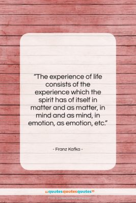 """Franz Kafka quote: """"The experience of life consists of the…""""- at QuotesQuotesQuotes.com"""