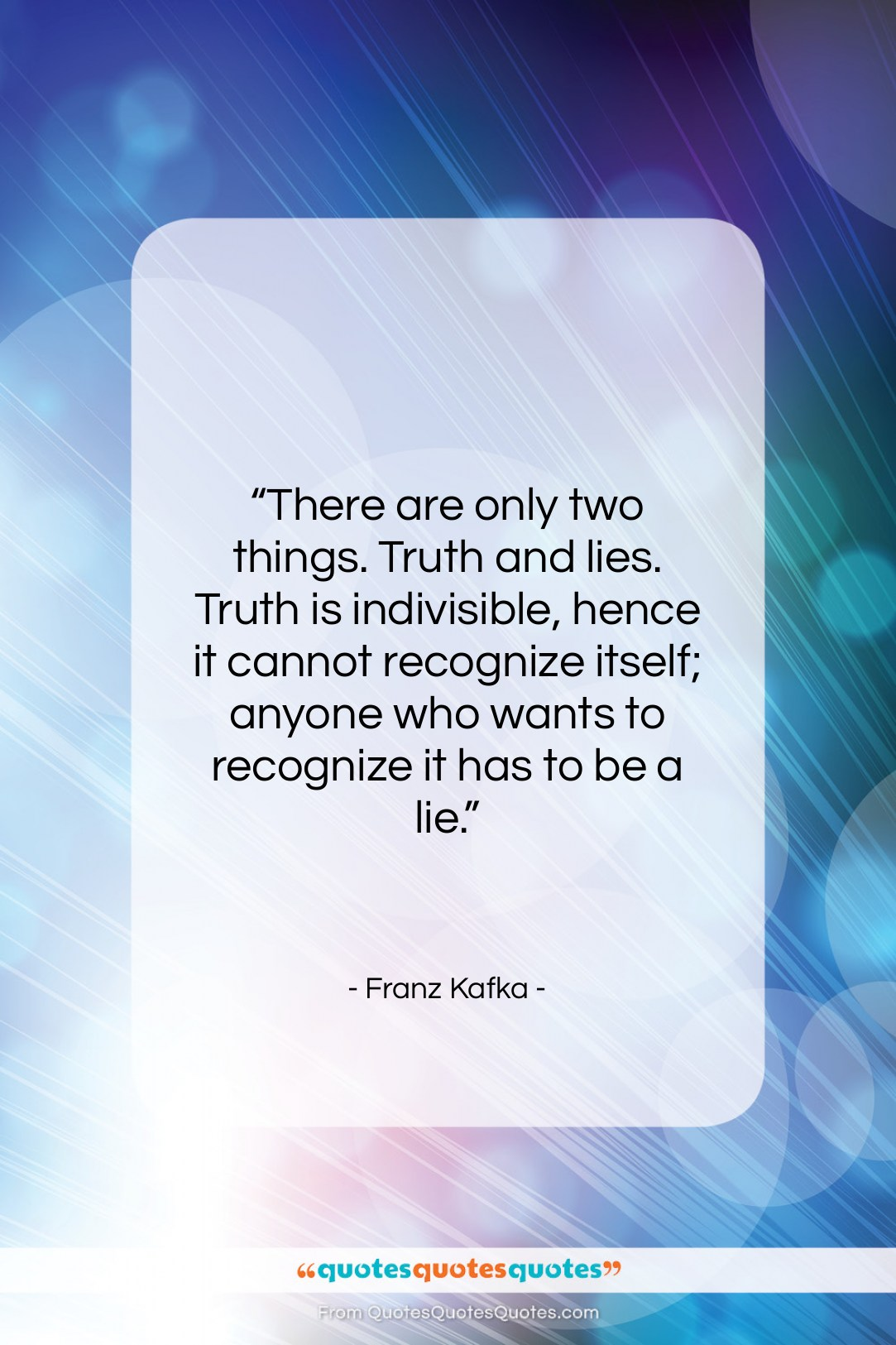 """Franz Kafka quote: """"There are only two things. Truth and…""""- at QuotesQuotesQuotes.com"""