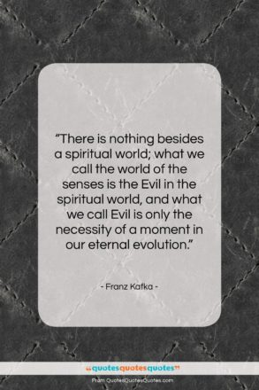 """Franz Kafka quote: """"There is nothing besides a spiritual world;…""""- at QuotesQuotesQuotes.com"""