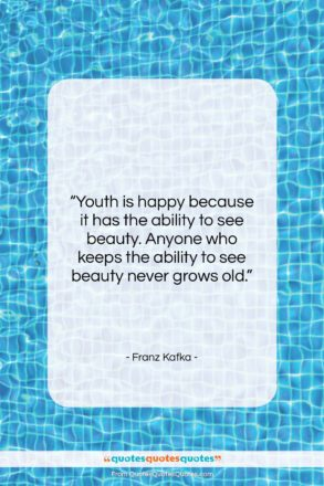 "Franz Kafka quote: ""Youth is happy because it has the…""- at QuotesQuotesQuotes.com"