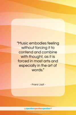 """Franz Liszt quote: """"Music embodies feeling without forcing it to…""""- at QuotesQuotesQuotes.com"""