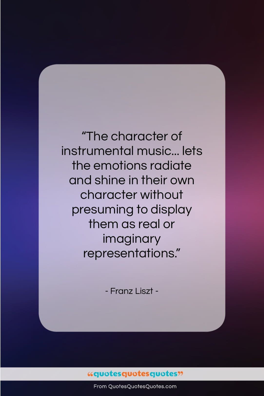 "Franz Liszt quote: ""The character of instrumental music… lets the…""- at QuotesQuotesQuotes.com"