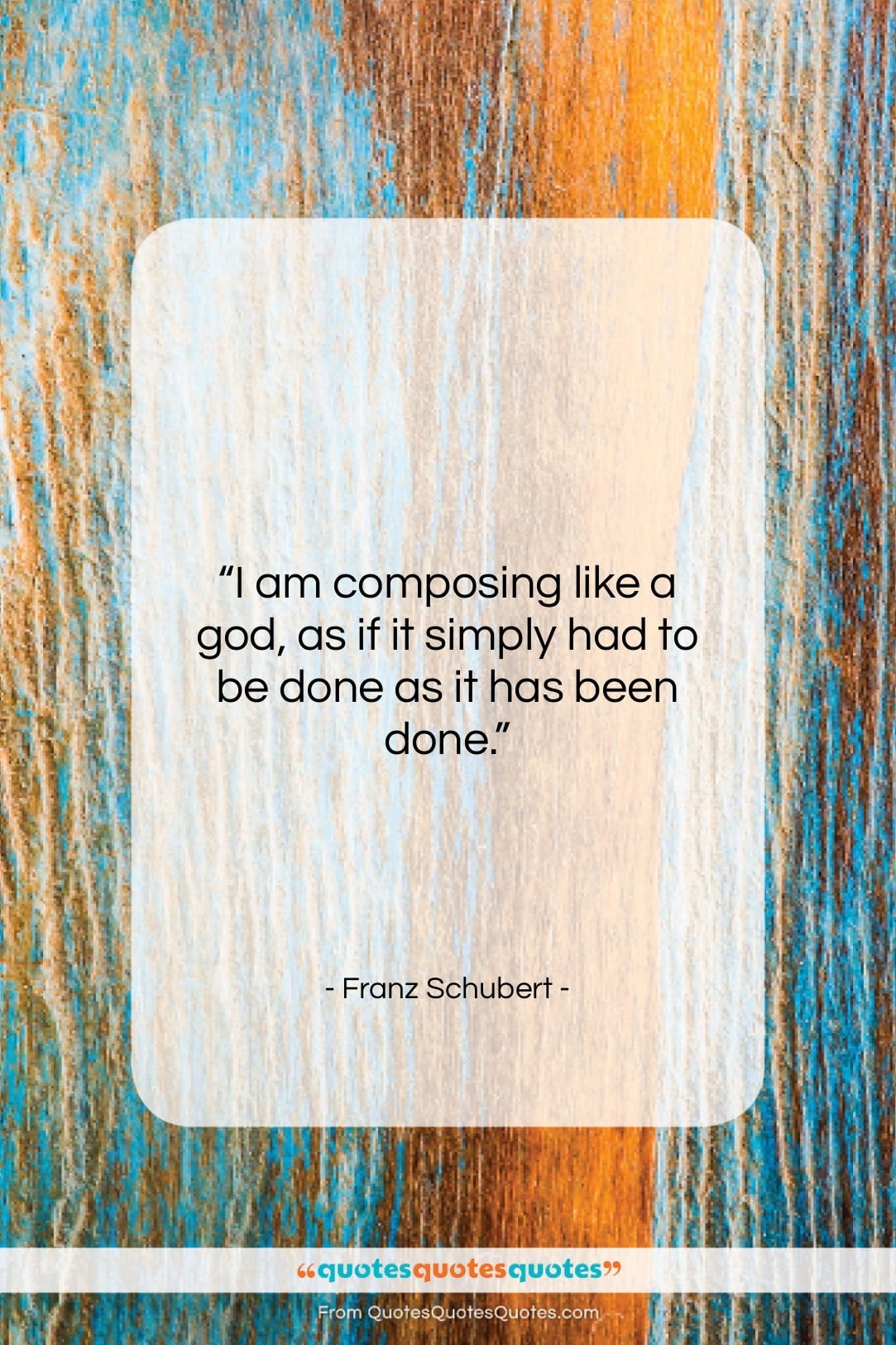 """Franz Schubert quote: """"I am composing like a god, as…""""- at QuotesQuotesQuotes.com"""