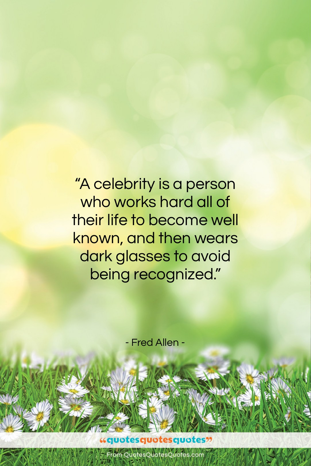 """Fred Allen quote: """"A celebrity is a person who works…""""- at QuotesQuotesQuotes.com"""