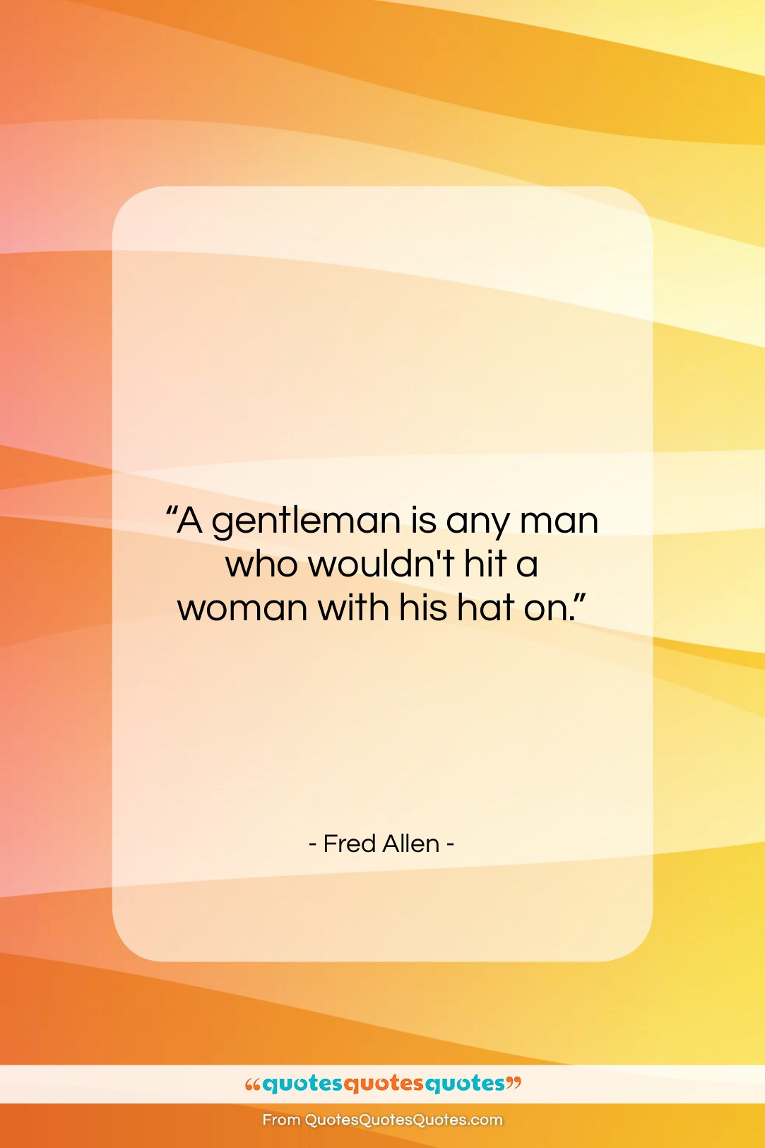 """Fred Allen quote: """"A gentleman is any man who wouldn't…""""- at QuotesQuotesQuotes.com"""