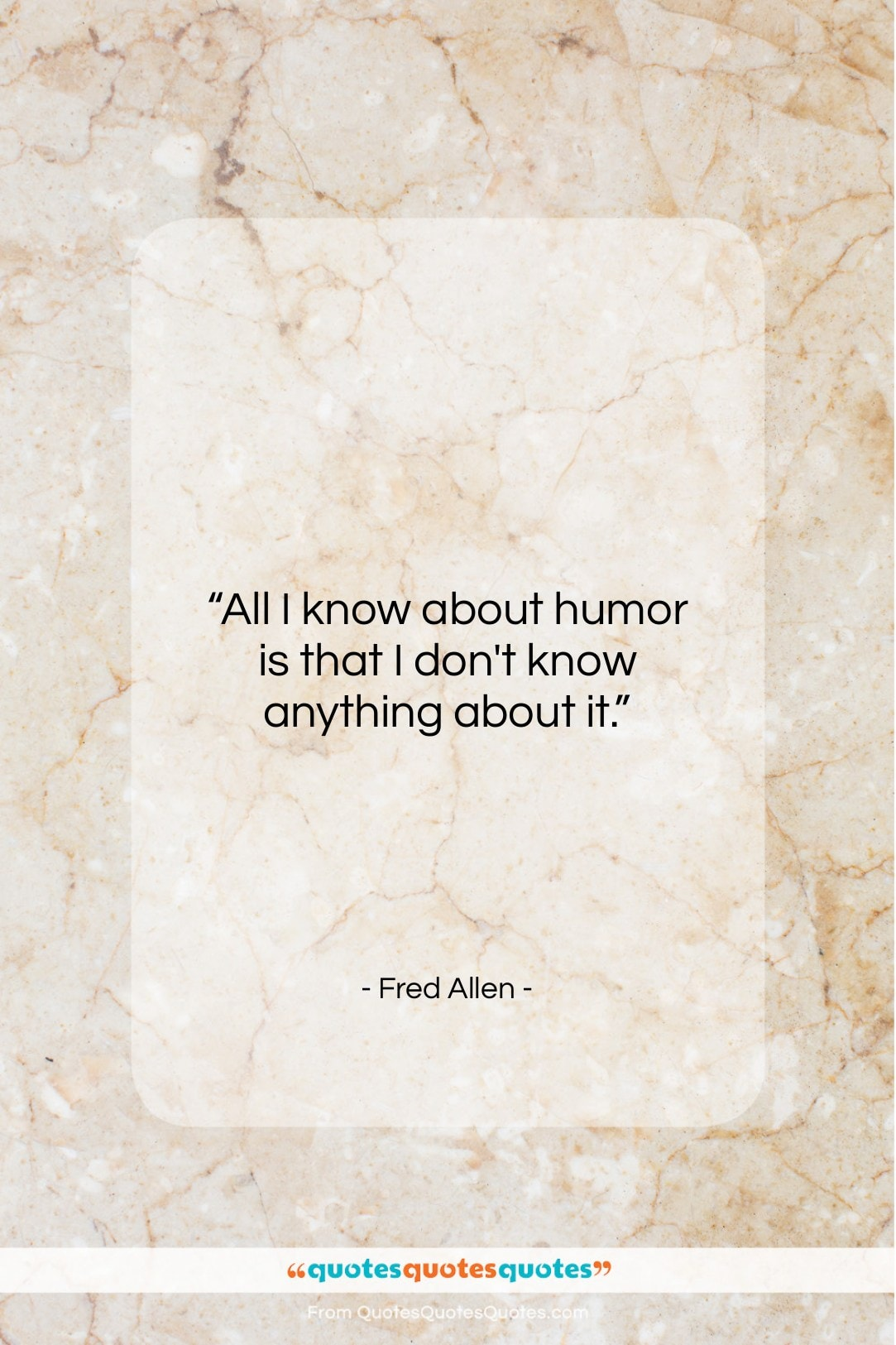 """Fred Allen quote: """"All I know about humor is that…""""- at QuotesQuotesQuotes.com"""