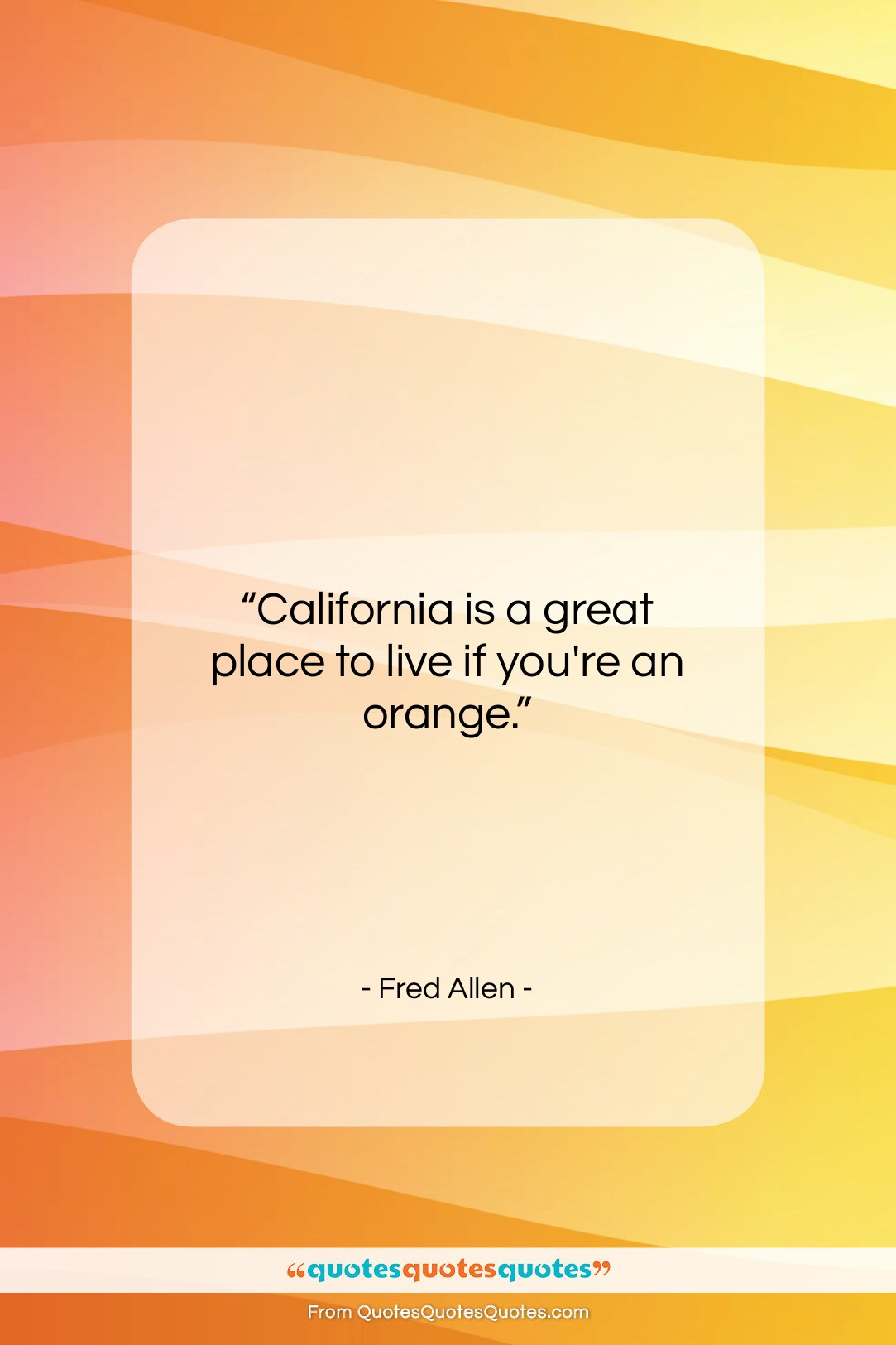 """Fred Allen quote: """"California is a great place to live…""""- at QuotesQuotesQuotes.com"""