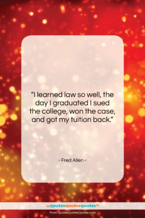 "Fred Allen quote: ""I learned law so well, the day…""- at QuotesQuotesQuotes.com"