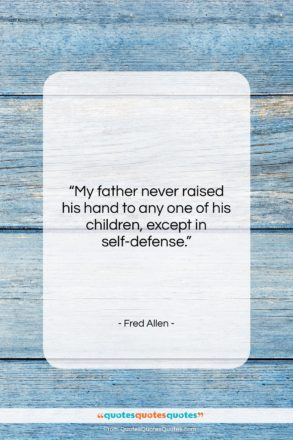 """Fred Allen quote: """"My father never raised his hand to…""""- at QuotesQuotesQuotes.com"""