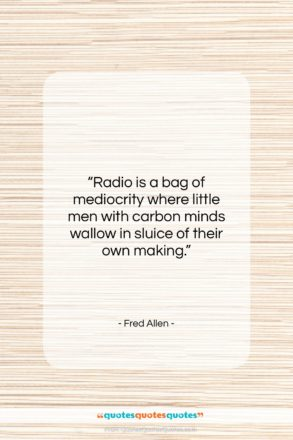 """Fred Allen quote: """"Radio is a bag of mediocrity where…""""- at QuotesQuotesQuotes.com"""