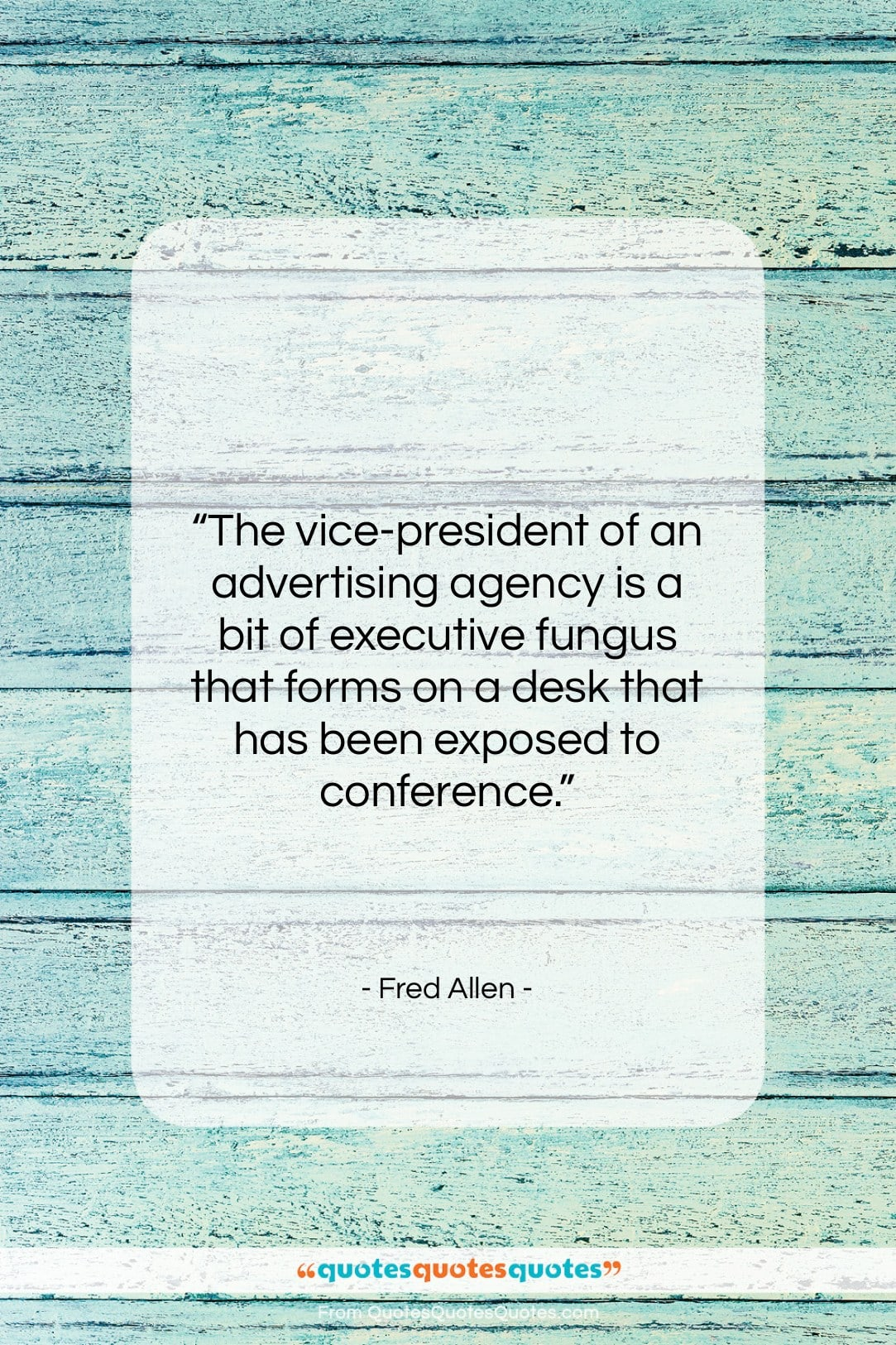 """Fred Allen quote: """"The vice-president of an advertising agency is…""""- at QuotesQuotesQuotes.com"""