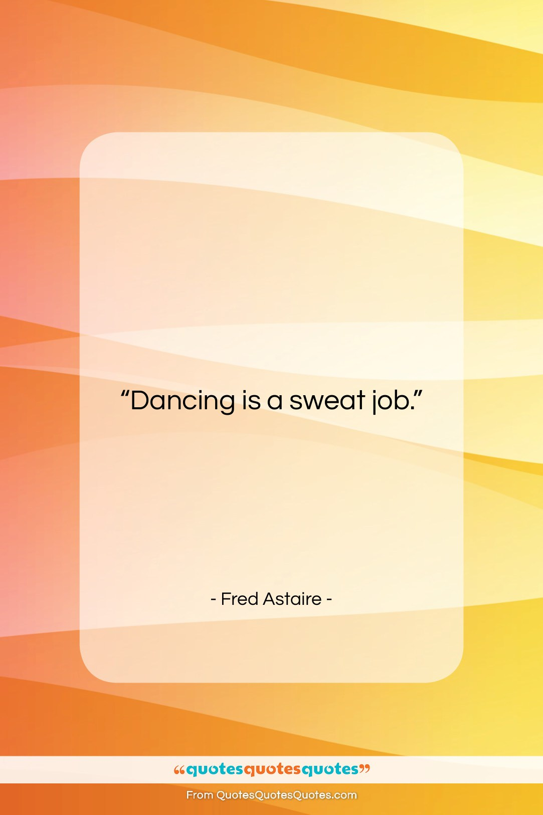 """Fred Astaire quote: """"Dancing is a sweat job….""""- at QuotesQuotesQuotes.com"""