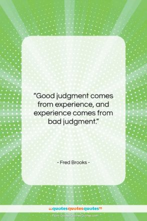 """Fred Brooks quote: """"Good judgment comes from experience, and experience…""""- at QuotesQuotesQuotes.com"""