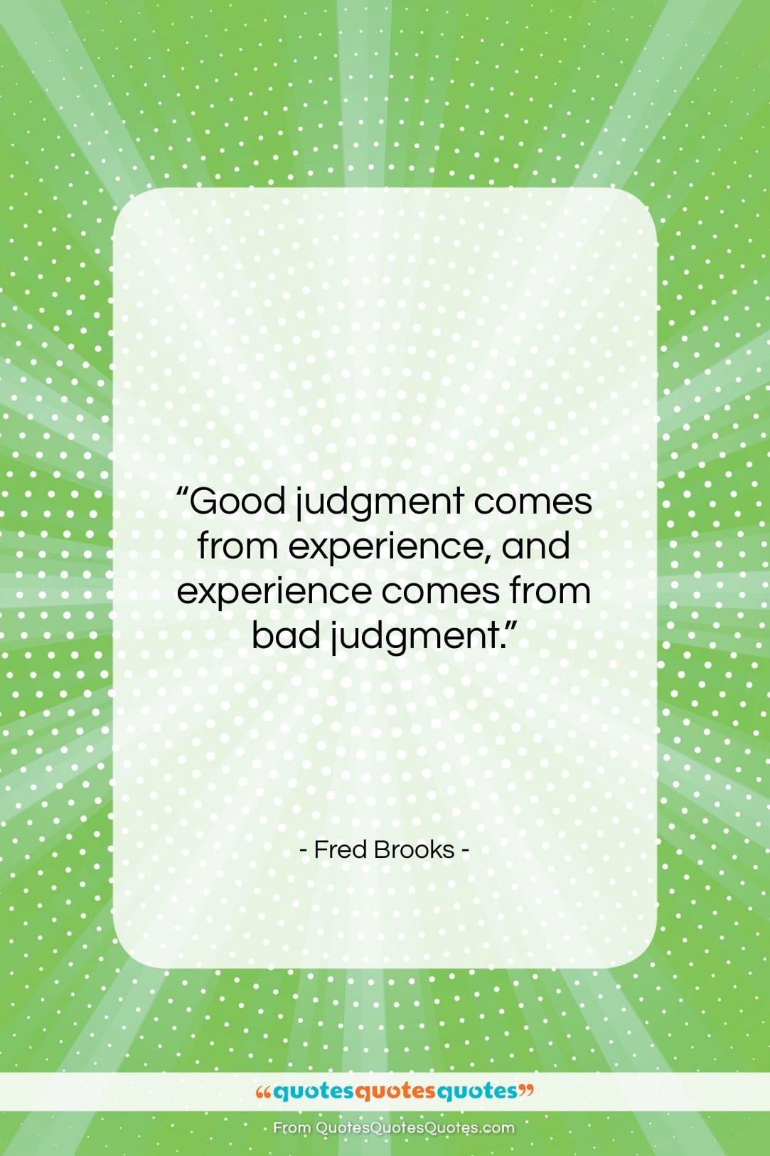 "Fred Brooks quote: ""Good judgment comes from experience, and experience…""- at QuotesQuotesQuotes.com"