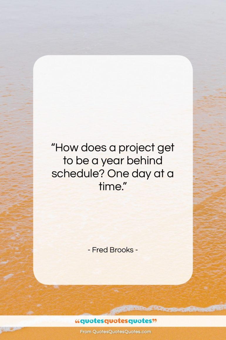 """Fred Brooks quote: """"How does a project get to be…""""- at QuotesQuotesQuotes.com"""