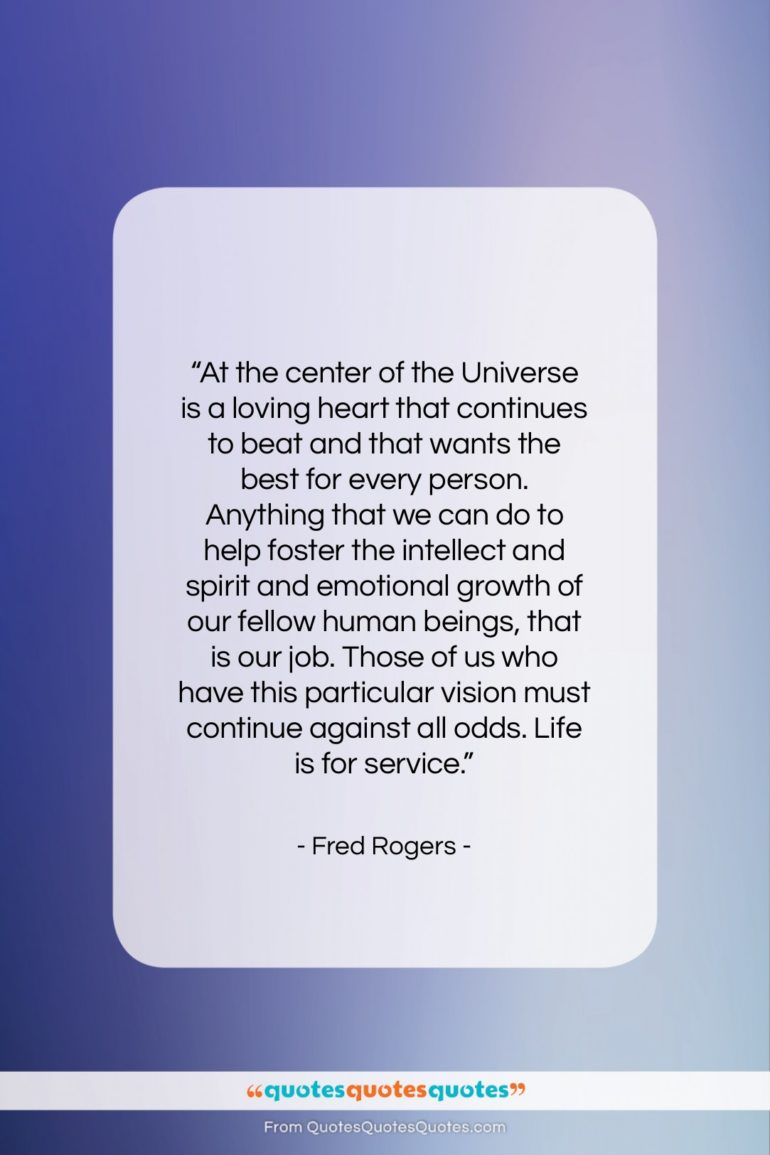 "Fred Rogers quote: ""At the center of the Universe is…""- at QuotesQuotesQuotes.com"