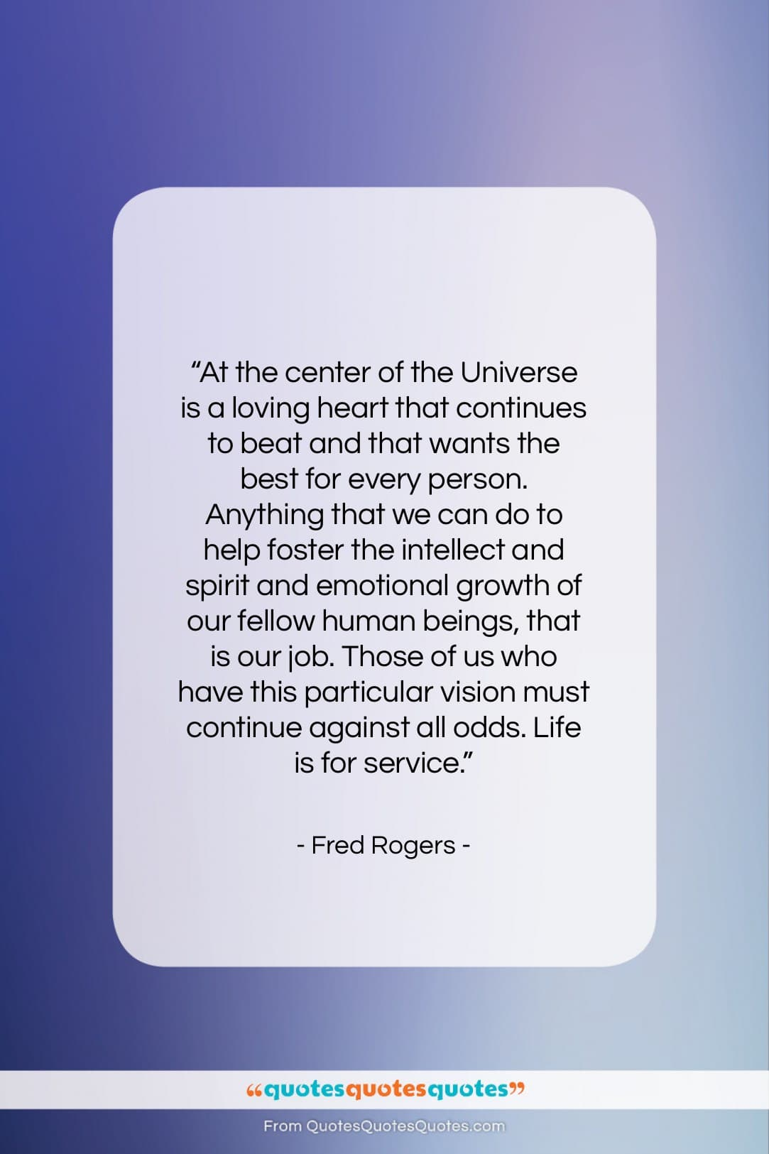 """Fred Rogers quote: """"At the center of the Universe is…""""- at QuotesQuotesQuotes.com"""