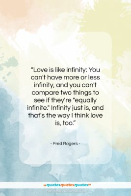 """Fred Rogers quote: """"Love is like infinity: You can't have…""""- at QuotesQuotesQuotes.com"""