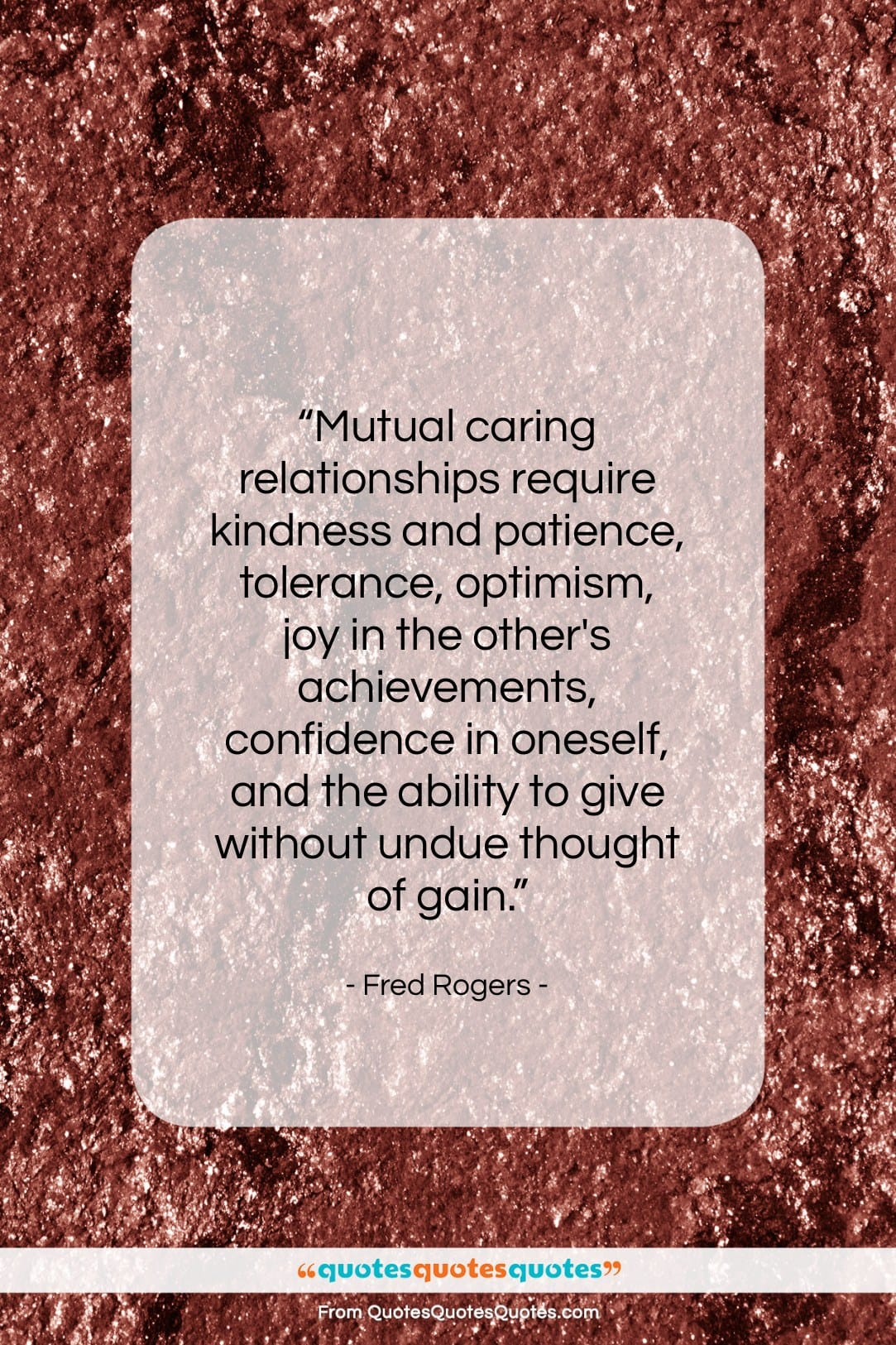 """Fred Rogers quote: """"Mutual caring relationships require kindness and patience…""""- at QuotesQuotesQuotes.com"""