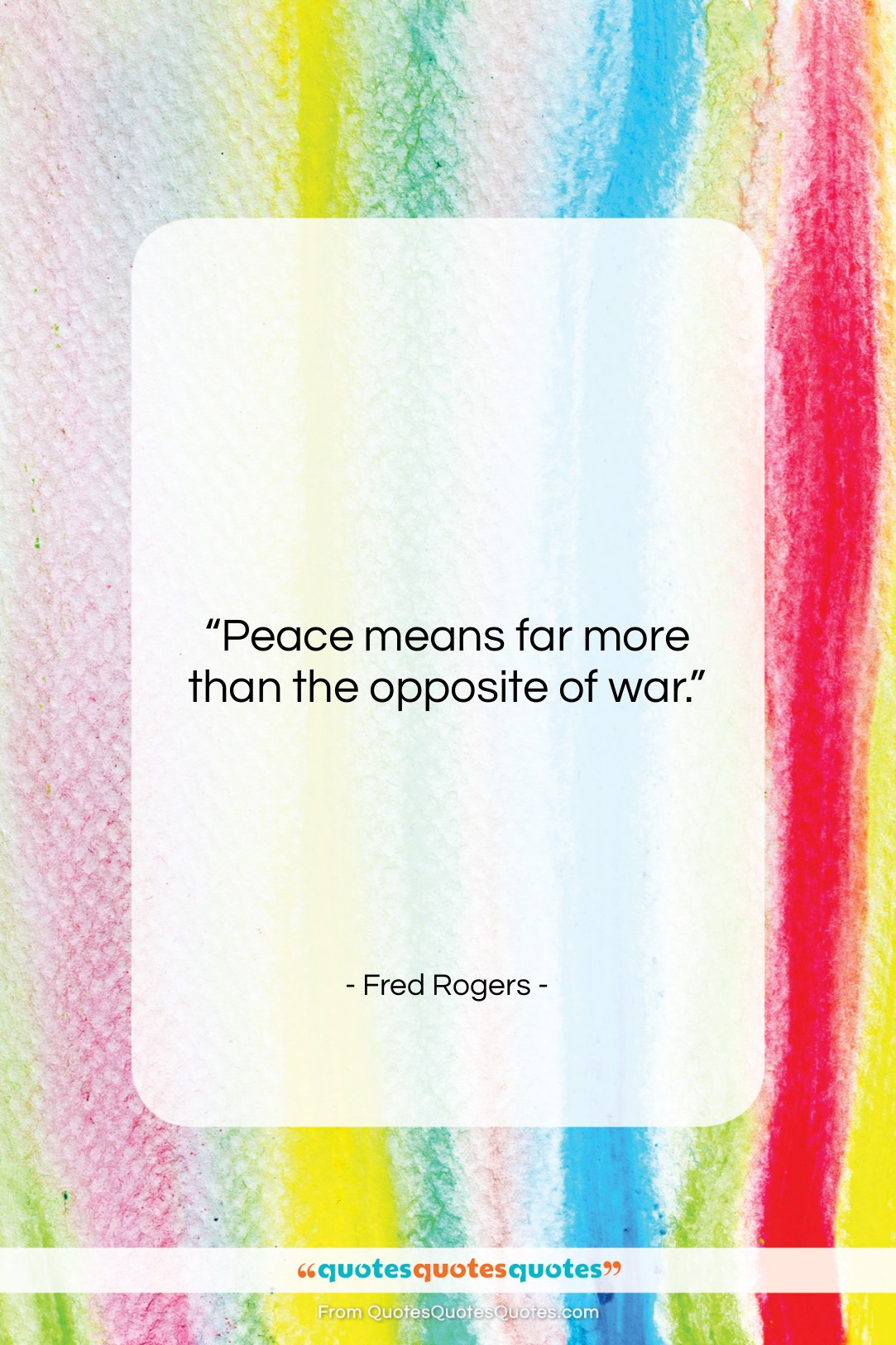 """Fred Rogers quote: """"Peace means far more than the opposite…""""- at QuotesQuotesQuotes.com"""