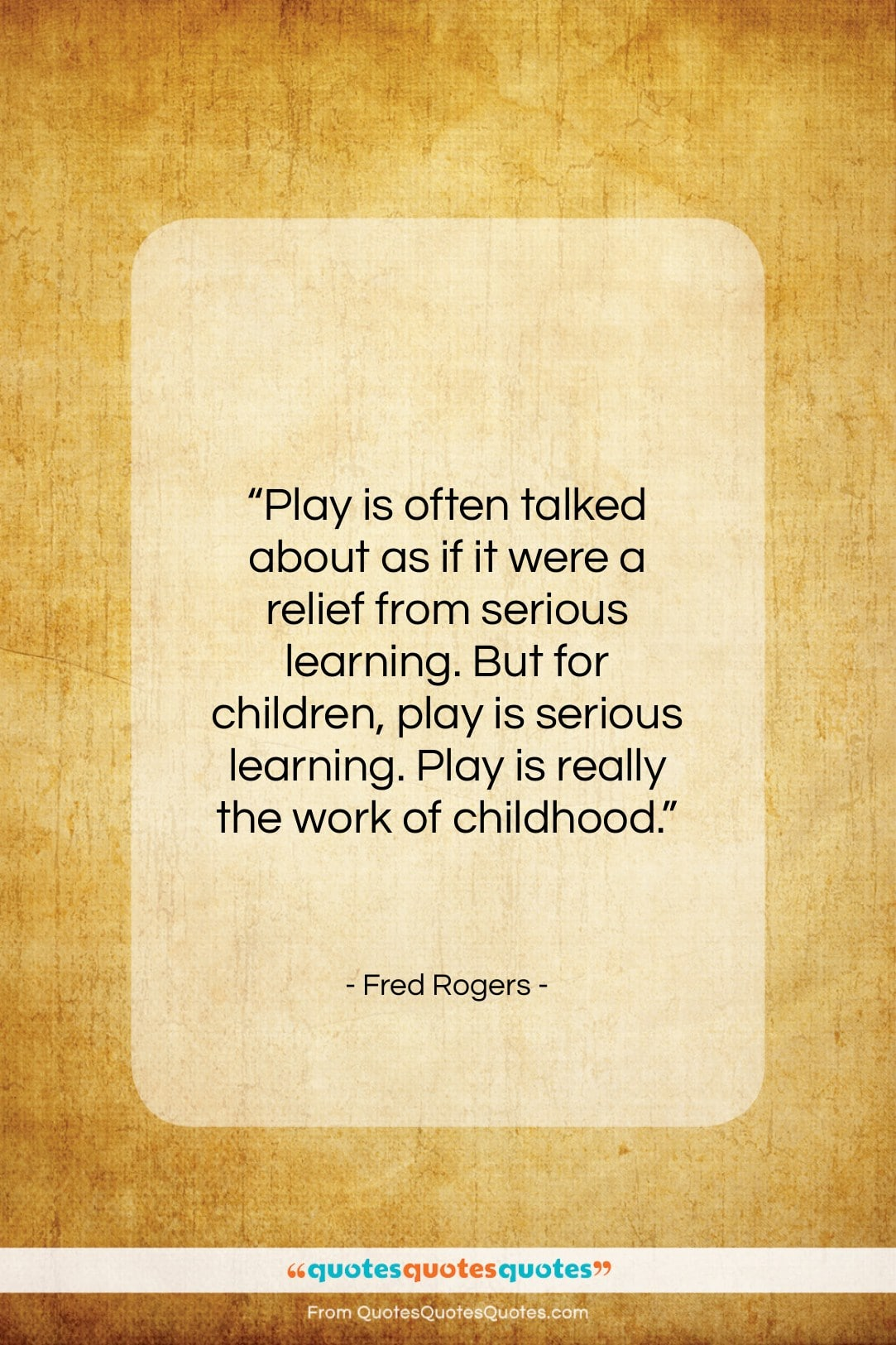 """Fred Rogers quote: """"Play is often talked about as if…""""- at QuotesQuotesQuotes.com"""