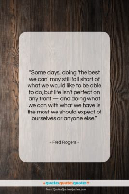 "Fred Rogers quote: ""Some days, doing 'the best we can'…""- at QuotesQuotesQuotes.com"