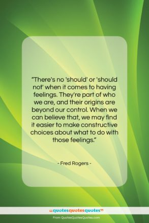 "Fred Rogers quote: ""There's no 'should' or 'should not' when it comes to…""- at QuotesQuotesQuotes.com"