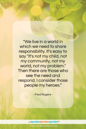 """Fred Rogers quote: """"We live in a world in which…""""- at QuotesQuotesQuotes.com"""